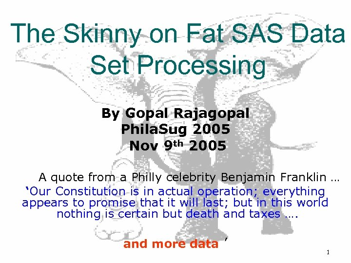 The Skinny on Fat SAS Data Set Processing By Gopal Rajagopal Phila. Sug 2005