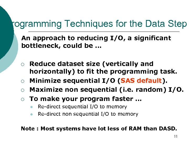 Programming Techniques for the Data Step An approach to reducing I/O, a significant bottleneck,