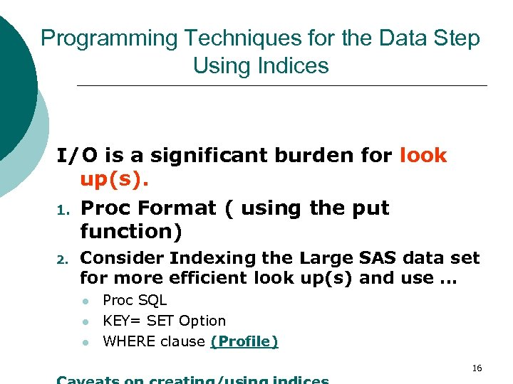 Programming Techniques for the Data Step Using Indices I/O is a significant burden for