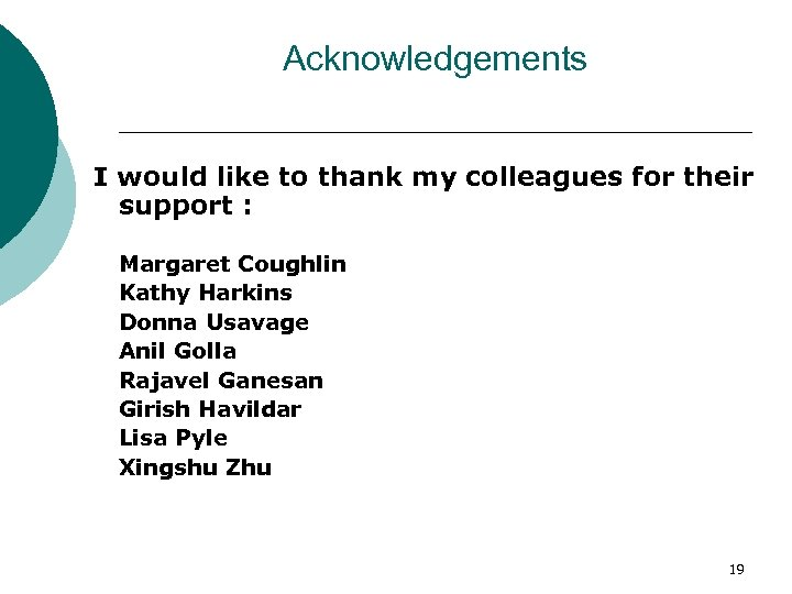 Acknowledgements I would like to thank my colleagues for their support : Margaret Coughlin