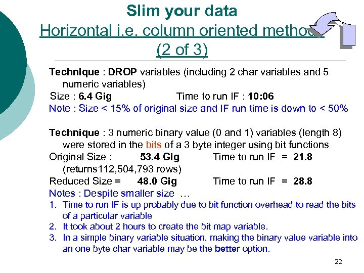 Slim your data Horizontal i. e. column oriented methods (2 of 3) Technique :