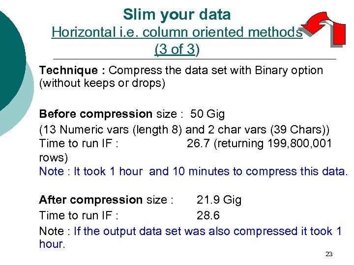 Slim your data Horizontal i. e. column oriented methods (3 of 3) Technique :
