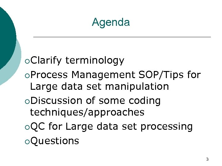 Agenda ¡Clarify terminology ¡Process Management SOP/Tips for Large data set manipulation ¡Discussion of some