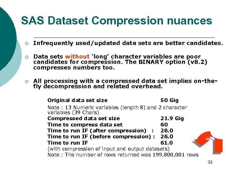 SAS Dataset Compression nuances ¡ Infrequently used/updated data sets are better candidates. ¡ Data
