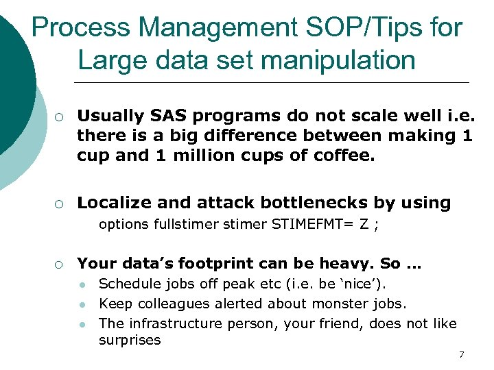 Process Management SOP/Tips for Large data set manipulation ¡ ¡ Usually SAS programs do
