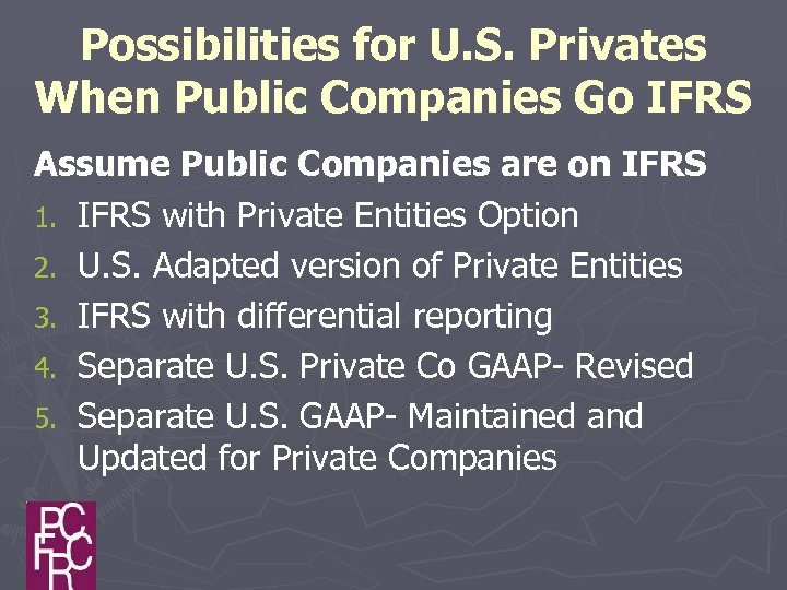 Possibilities for U. S. Privates When Public Companies Go IFRS Assume Public Companies are