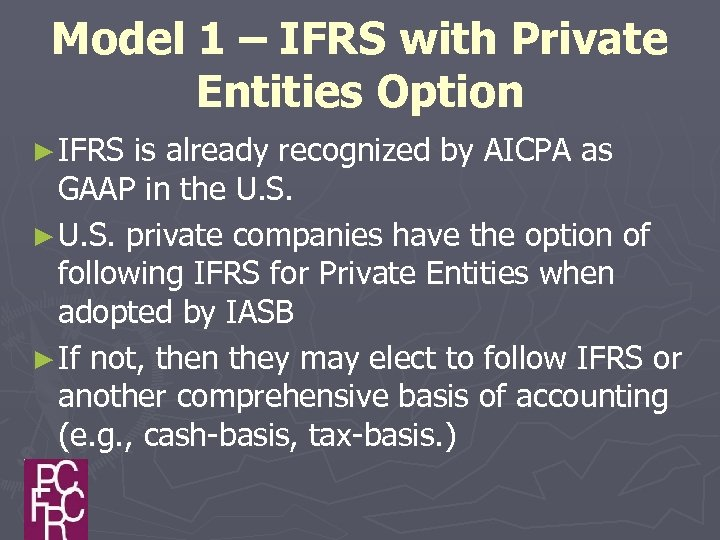 Model 1 – IFRS with Private Entities Option ► IFRS is already recognized by