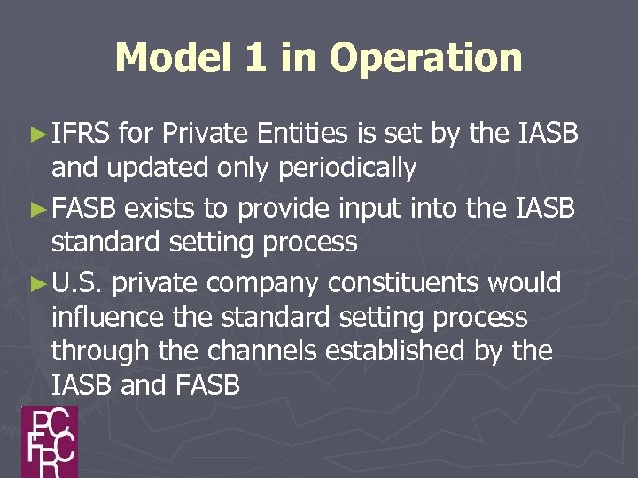 Model 1 in Operation ► IFRS for Private Entities is set by the IASB