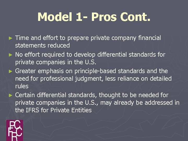 Model 1 - Pros Cont. Time and effort to prepare private company financial statements