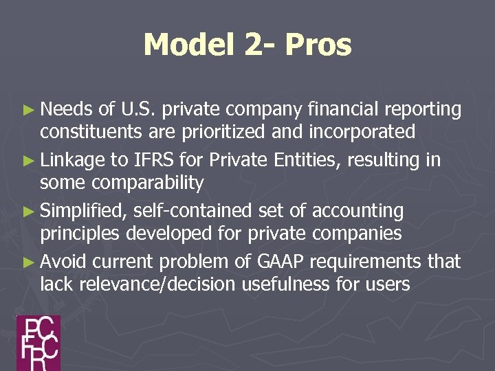 Model 2 - Pros ► Needs of U. S. private company financial reporting constituents