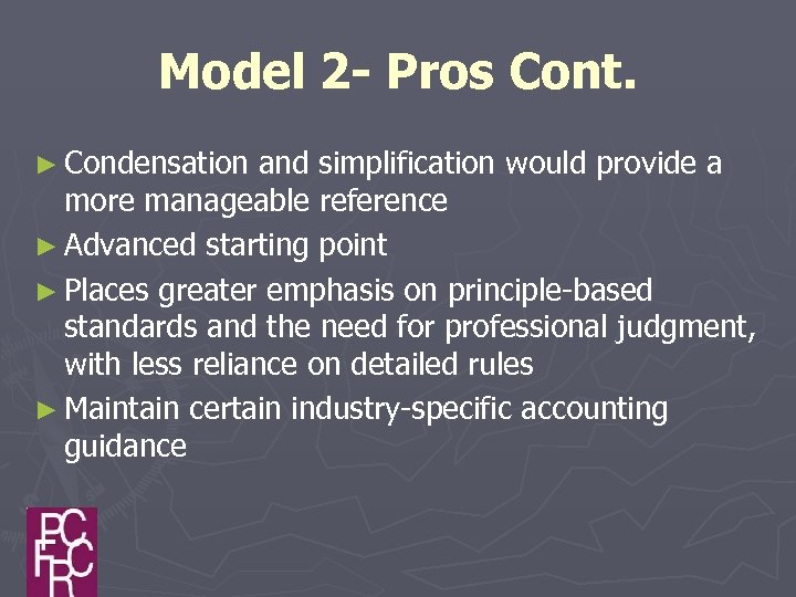 Model 2 - Pros Cont. ► Condensation and simplification would provide a more manageable