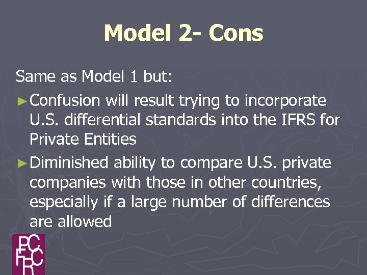 Model 2 - Cons Same as Model 1 but: ► Confusion will result trying