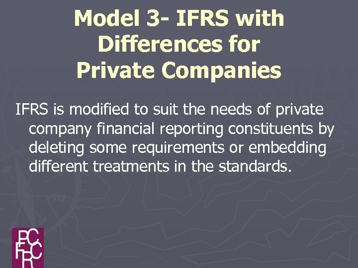 Model 3 - IFRS with Differences for Private Companies IFRS is modified to suit