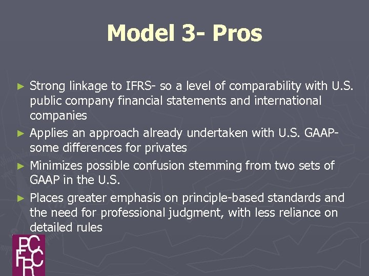 Model 3 - Pros Strong linkage to IFRS- so a level of comparability with