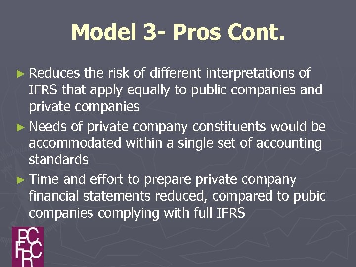 Model 3 - Pros Cont. ► Reduces the risk of different interpretations of IFRS