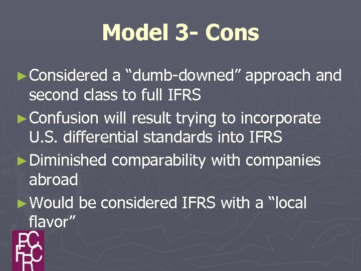 "Model 3 - Cons ► Considered a ""dumb-downed"" approach and second class to full"