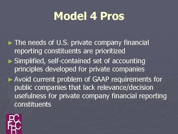 Model 4 Pros ► The needs of U. S. private company financial reporting constituents