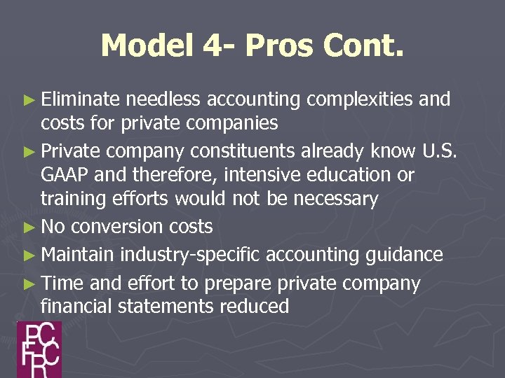 Model 4 - Pros Cont. ► Eliminate needless accounting complexities and costs for private