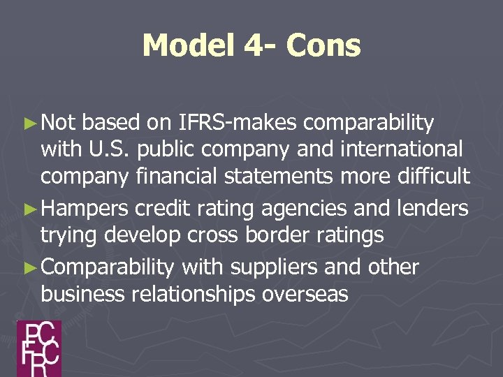 Model 4 - Cons ► Not based on IFRS-makes comparability with U. S. public