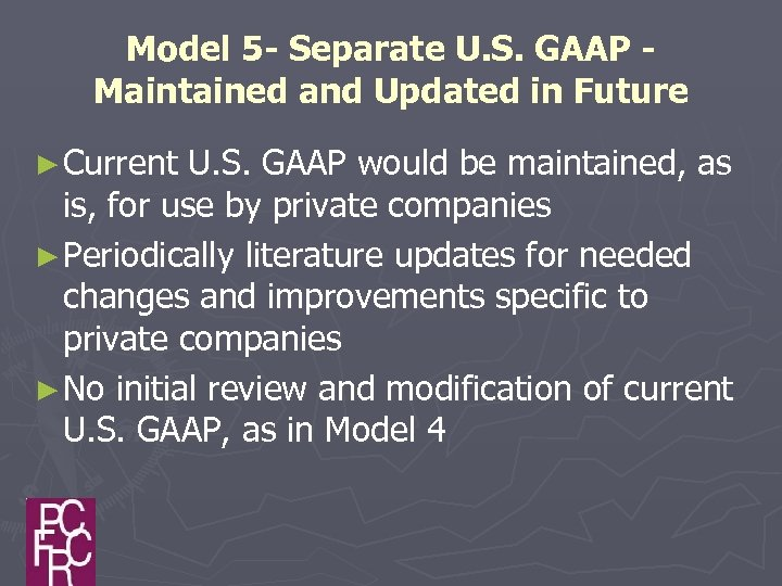 Model 5 - Separate U. S. GAAP Maintained and Updated in Future ► Current
