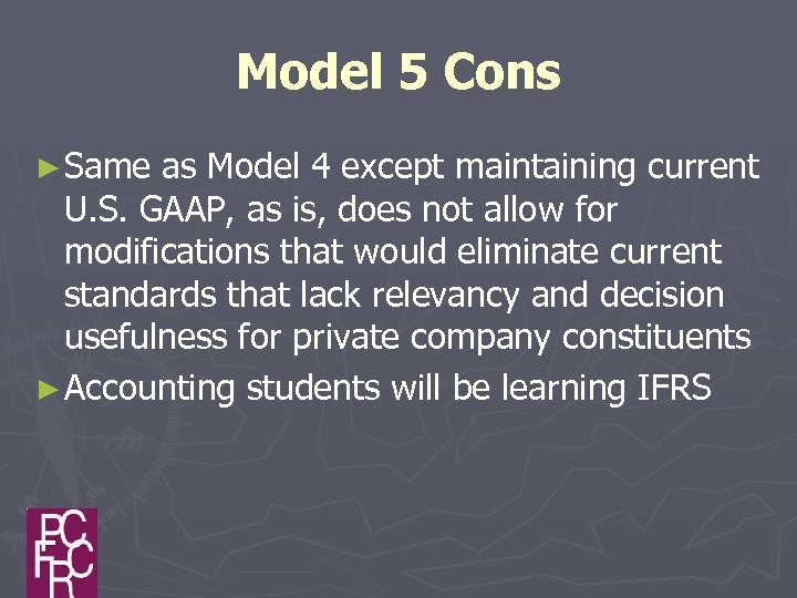 Model 5 Cons ► Same as Model 4 except maintaining current U. S. GAAP,