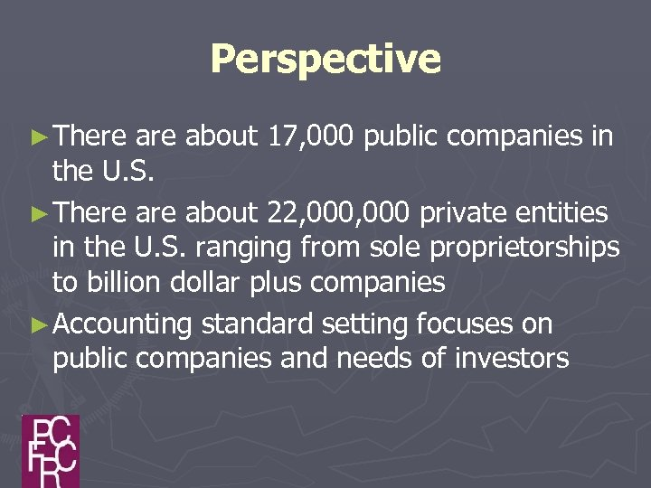 Perspective ► There about 17, 000 public companies in the U. S. ► There