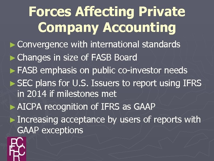 Forces Affecting Private Company Accounting ► Convergence with international standards ► Changes in size