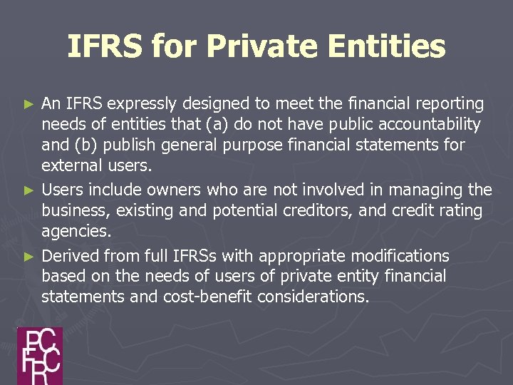 IFRS for Private Entities An IFRS expressly designed to meet the financial reporting needs