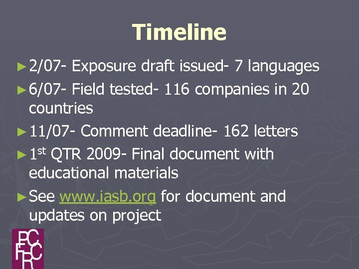 Timeline ► 2/07 - Exposure draft issued- 7 languages ► 6/07 - Field tested-