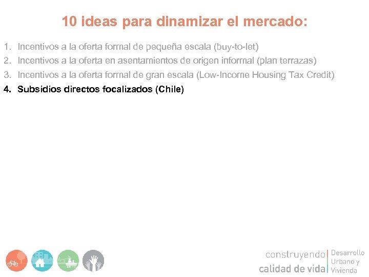 10 ideas para dinamizar el mercado: 1. 2. 3. 4. Incentivos a la oferta