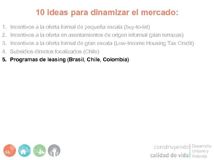 10 ideas para dinamizar el mercado: 1. 2. 3. 4. 5. Incentivos a la