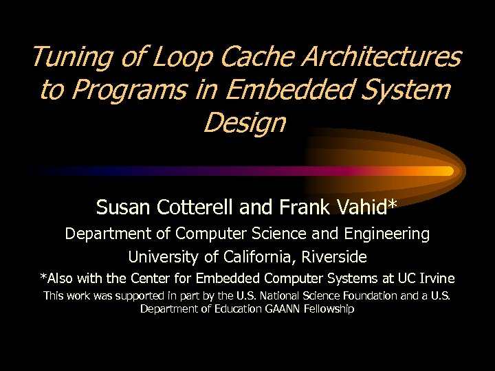 Tuning of Loop Cache Architectures to Programs in Embedded System Design Susan Cotterell and