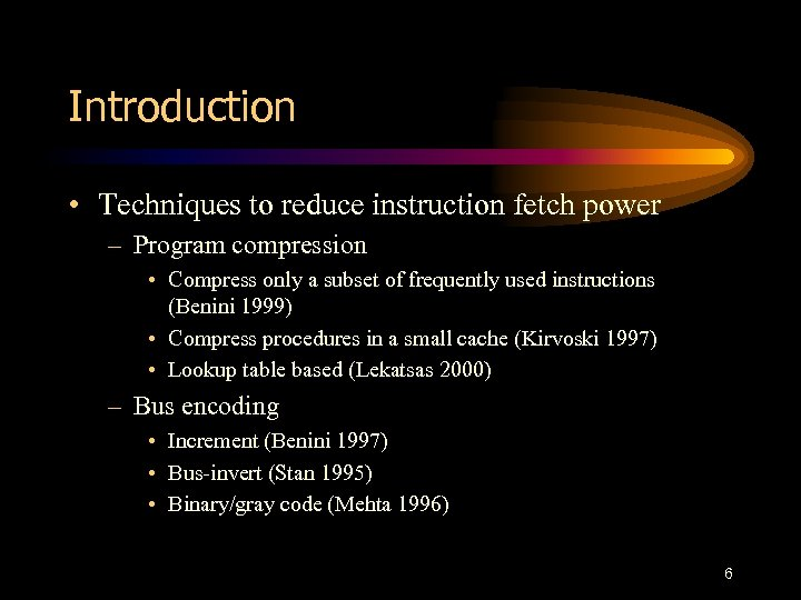 Introduction • Techniques to reduce instruction fetch power – Program compression • Compress only