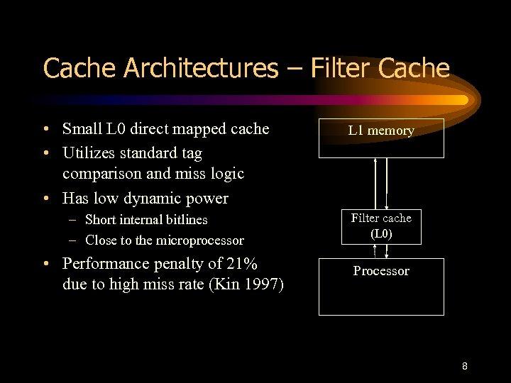 Cache Architectures – Filter Cache • Small L 0 direct mapped cache • Utilizes