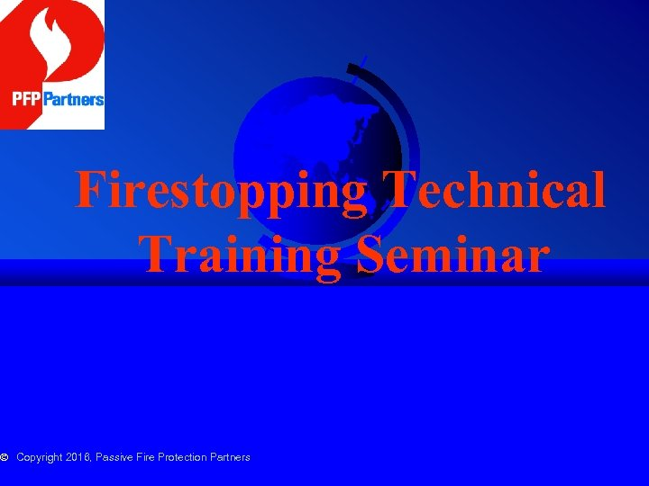 Firestopping Technical Training Seminar © Copyright 2016, Passive Fire Protection Partners