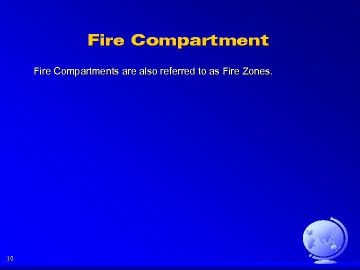 Fire Compartments are also referred to as Fire Zones. 10