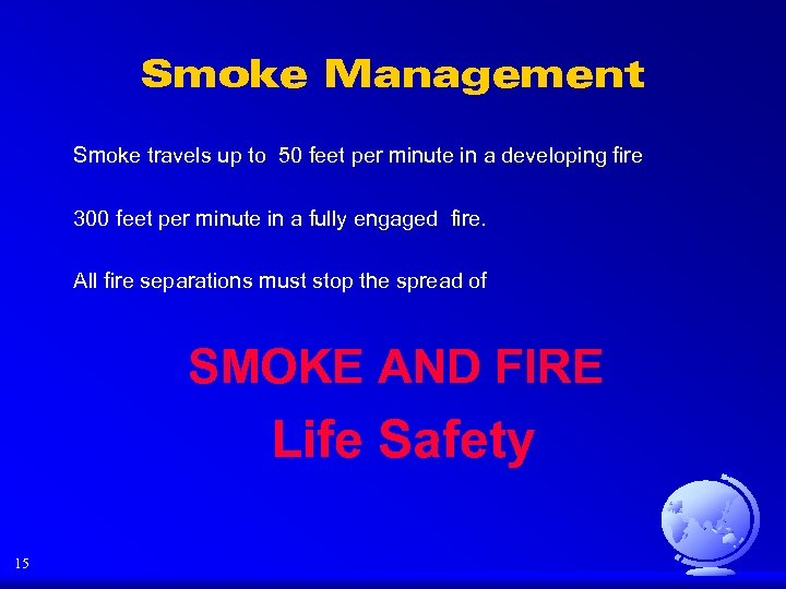 Smoke Management Smoke travels up to 50 feet per minute in a developing fire