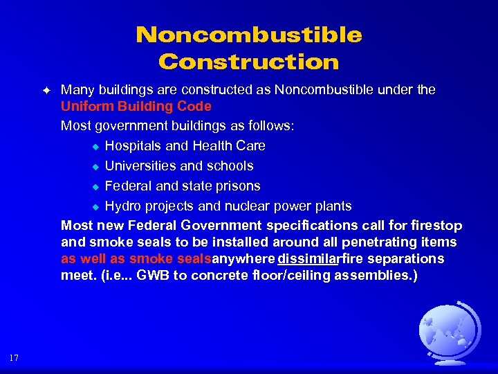 Noncombustible Construction F 17 Many buildings are constructed as Noncombustible under the Uniform Building