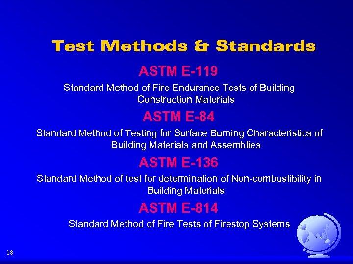 Test Methods & Standards ASTM E-119 Standard Method of Fire Endurance Tests of Building