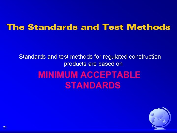 The Standards and Test Methods Standards and test methods for regulated construction products are