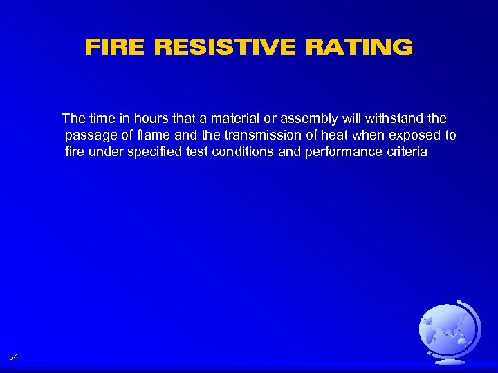 FIRE RESISTIVE RATING The time in hours that a material or assembly will withstand