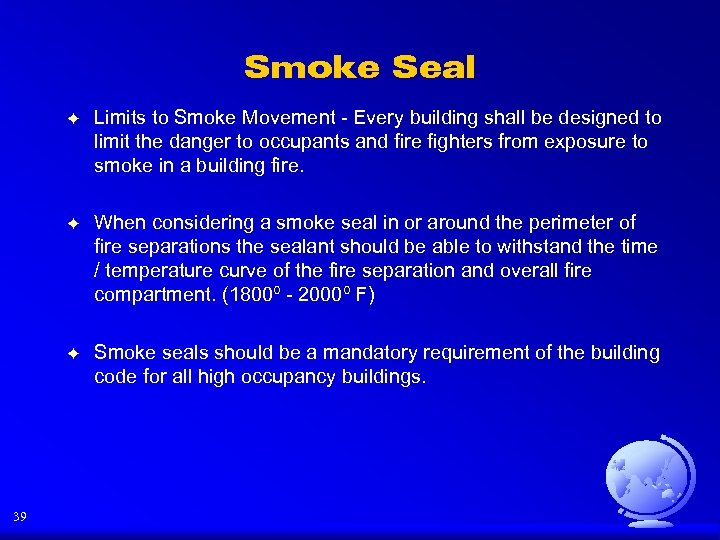 Smoke Seal F F When considering a smoke seal in or around the perimeter