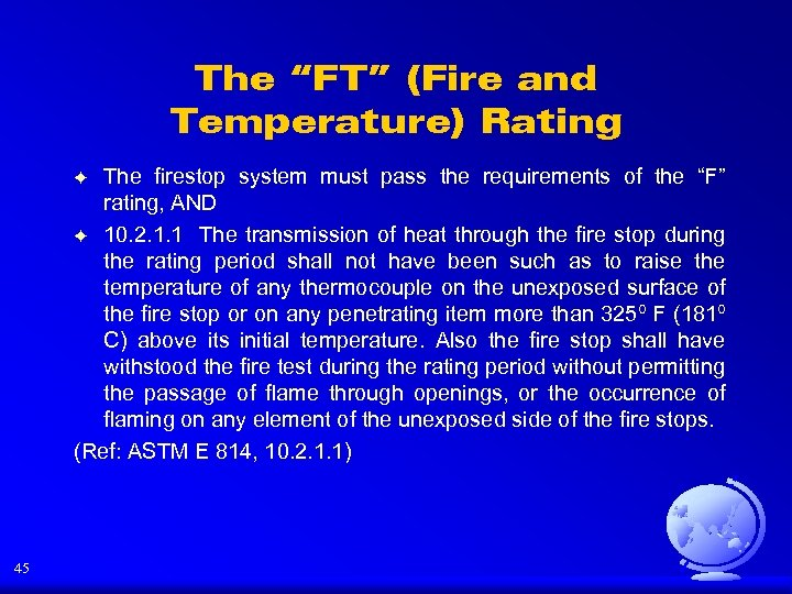 "The ""FT"" (Fire and Temperature) Rating The firestop system must pass the requirements of"