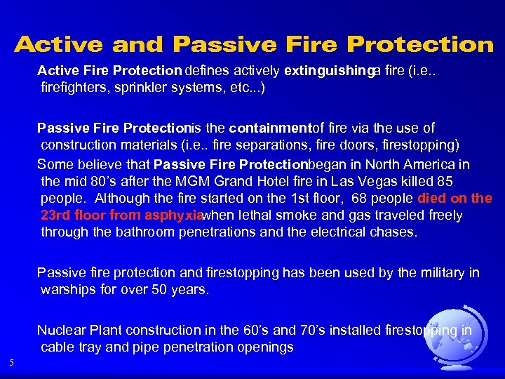 Active and Passive Fire Protection Active Fire Protection defines actively extinguishinga fire (i. e.