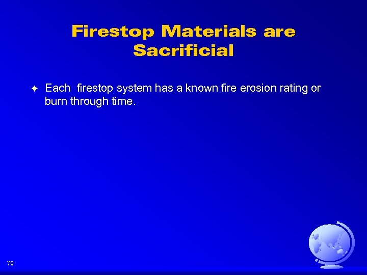 Firestop Materials are Sacrificial F 70 Each firestop system has a known fire erosion