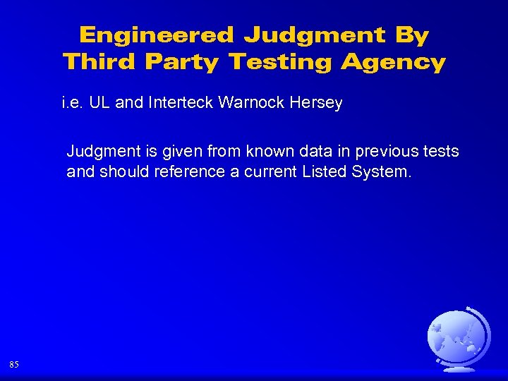 Engineered Judgment By Third Party Testing Agency i. e. UL and Interteck Warnock Hersey