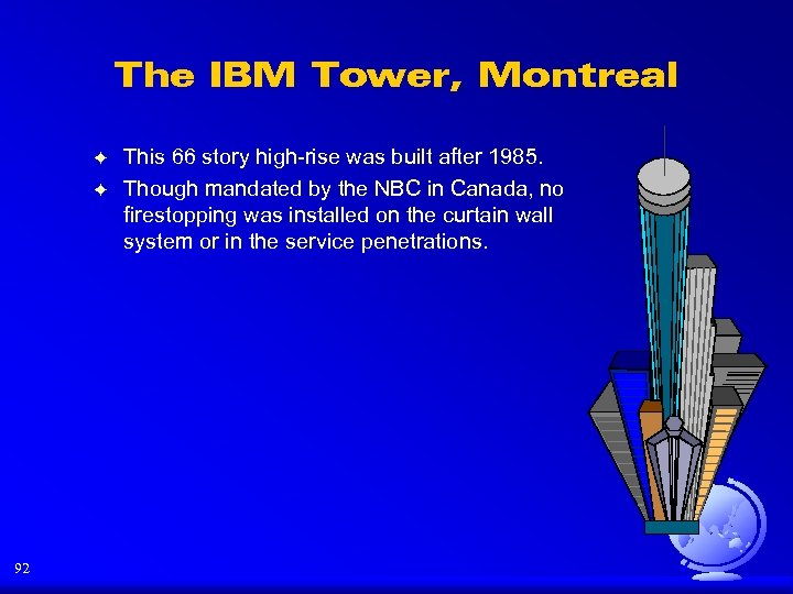 The IBM Tower, Montreal F F 92 This 66 story high-rise was built after