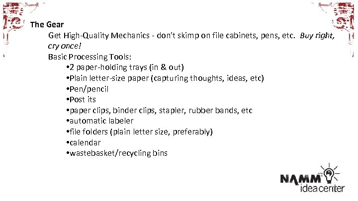 The Gear Get High-Quality Mechanics - don't skimp on file cabinets, pens, etc. Buy