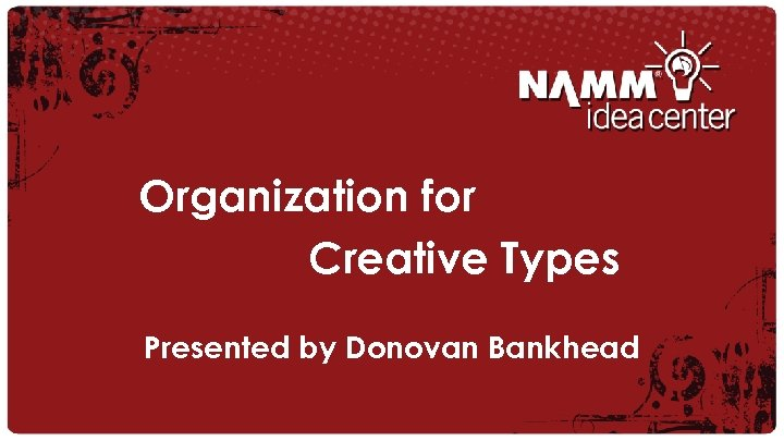Organization for Creative Types Presented by Donovan Bankhead