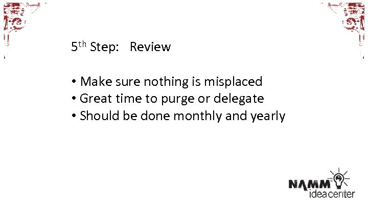 5 th Step: Review • Make sure nothing is misplaced • Great time to